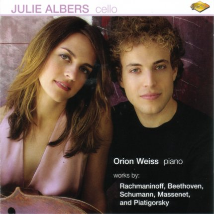 Julie Albers - Cello, Orion Weiss - Piano: Rachmaninoff, Beethoven, Schumann, Massenet, and Piatigorsky