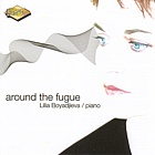 Around the Fugue - Lilia Boyadjieva - piano