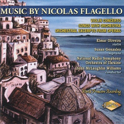 Music by Nicolas Flagello, Elmar Oliveira - violin, Susan Gonzalez - soprano, National Radio Symphony Orchestra of Ukrane - John McLaughlin Williams - conductor